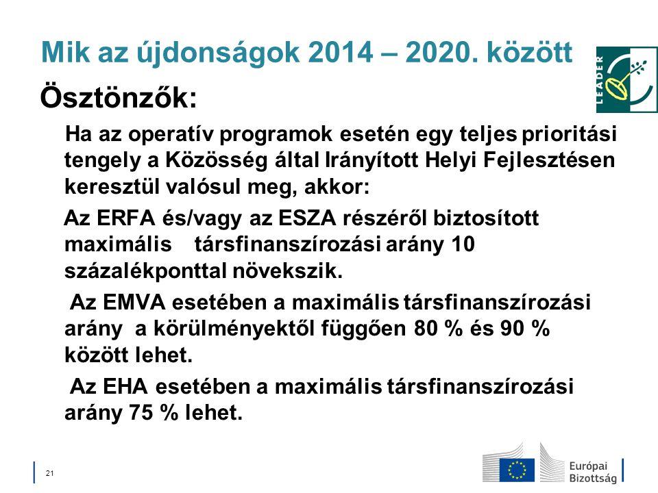 Mik az újdonságok 2014 – 2020. között Ösztönzők: Ha az operatív programok esetén egy teljes prioritási tengely a Közösség által Irányított Helyi Fejle