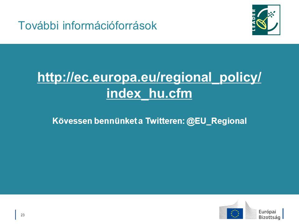 │ 23 További információforrások Kövessen bennünket a Twitteren: @EU_Regional http://ec.europa.eu/regional_policy/ index_hu.cfm