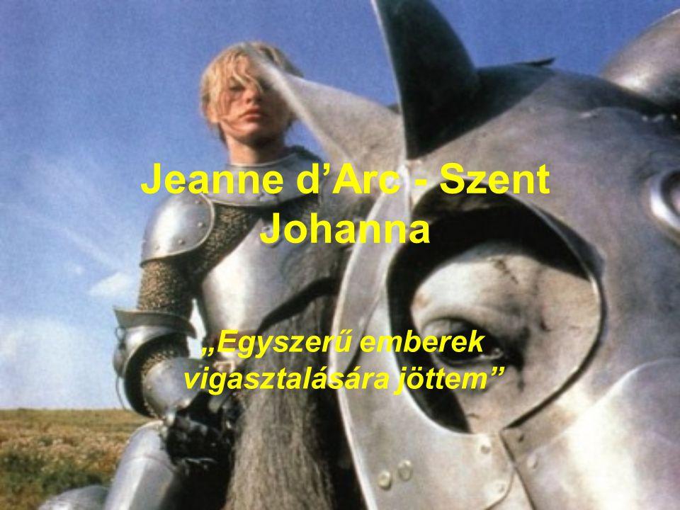 """Jeanne d'Arc - Szent Johanna """"Egyszerű emberek vigasztalására jöttem"""""""