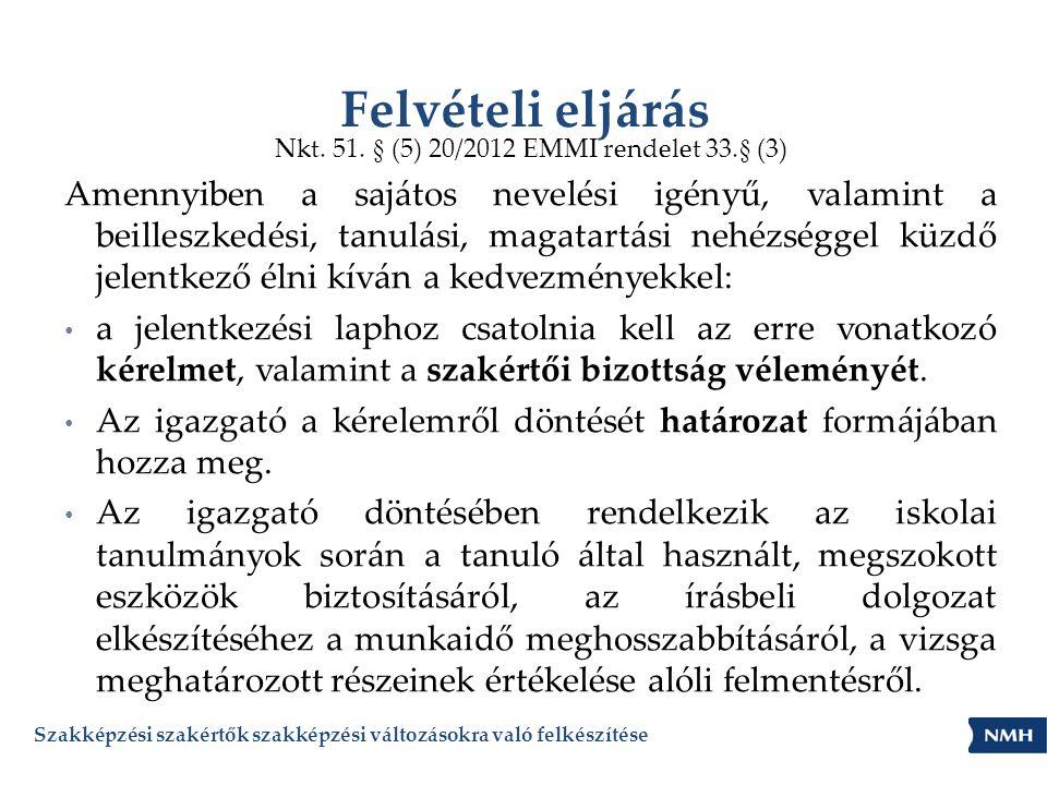 Felvételi eljárás Nkt. 51. § (5) 20/2012 EMMI rendelet 33.§ (3) Amennyiben a sajátos nevelési igényű, valamint a beilleszkedési, tanulási, magatartási