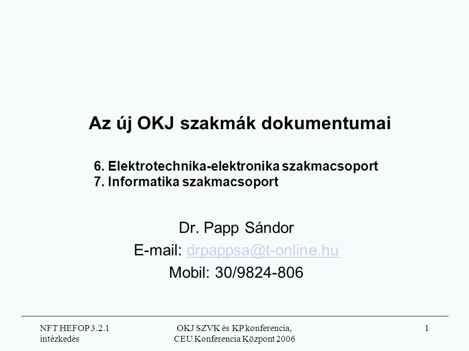 NFT HEFOP 3.2.1 intézkedés OKJ SZVK és KP konferencia, CEU Konferencia Központ 2006 1 Az új OKJ szakmák dokumentumai Dr.