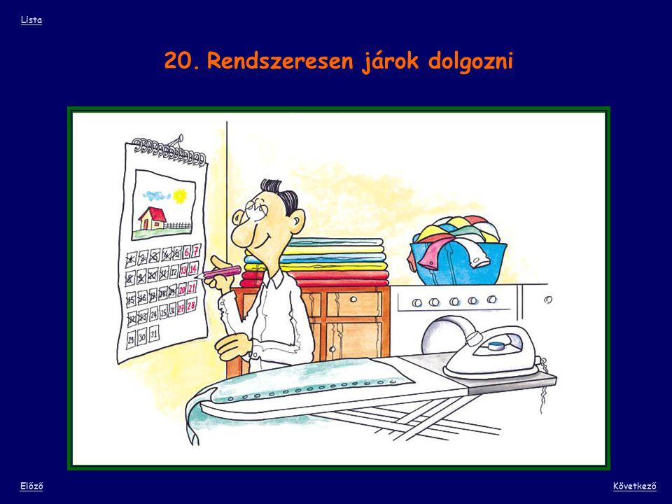 20. Rendszeresen járok dolgozni Lista ElőzőKövetkező