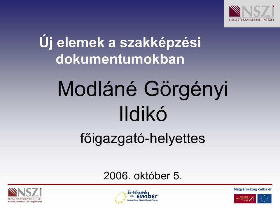 Új elemek a szakképzési dokumentumokban Modláné Görgényi Ildikó főigazgató-helyettes 2006. október 5.