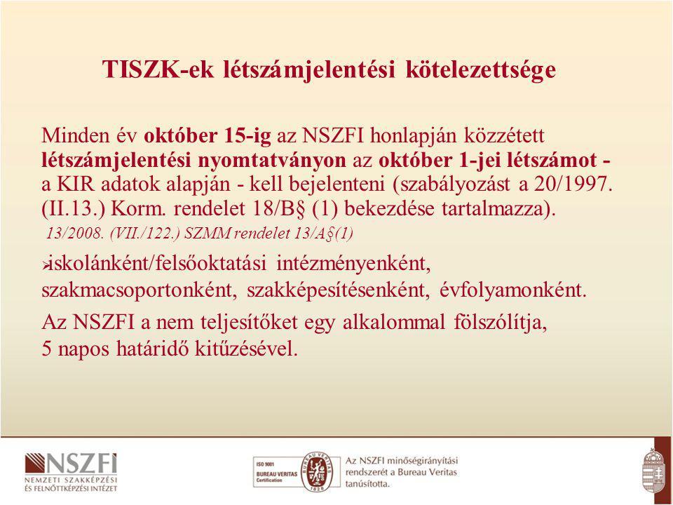 Minden év október 15-ig az NSZFI honlapján közzétett létszámjelentési nyomtatványon az október 1-jei létszámot - a KIR adatok alapján - kell bejelenteni (szabályozást a 20/1997.