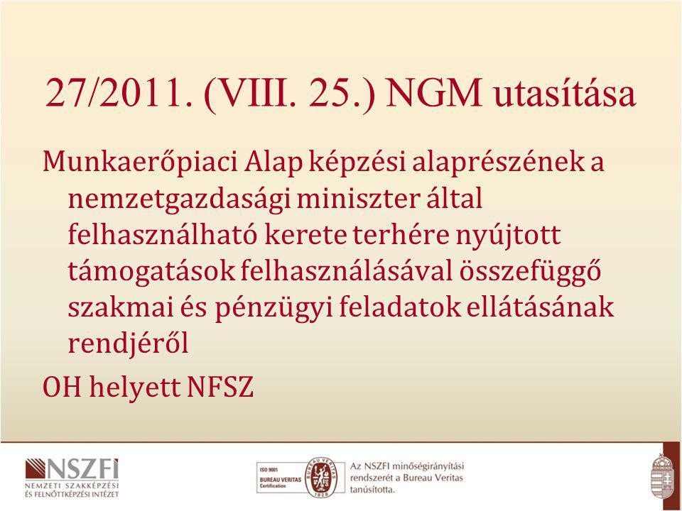 27/2011. (VIII. 25.) NGM utasítása Munkaerőpiaci Alap képzési alaprészének a nemzetgazdasági miniszter által felhasználható kerete terhére nyújtott tá