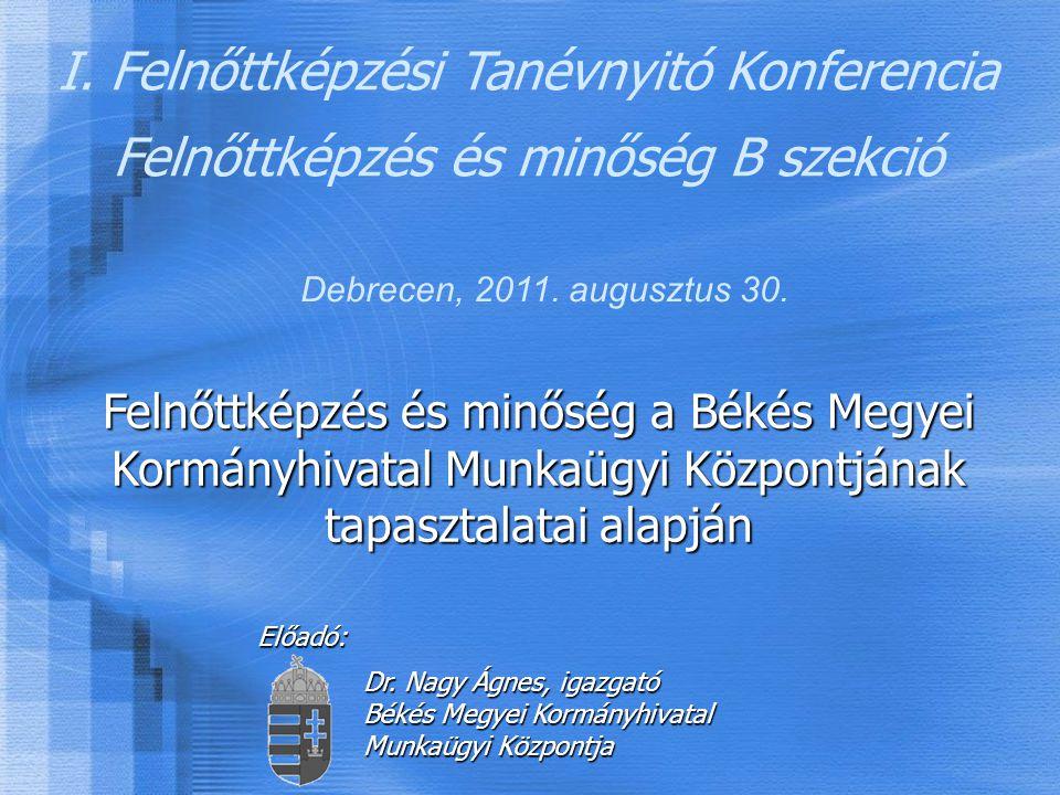 I. Felnőttképzési Tanévnyitó Konferencia Felnőttképzés és minőség B szekció Debrecen, 2011.