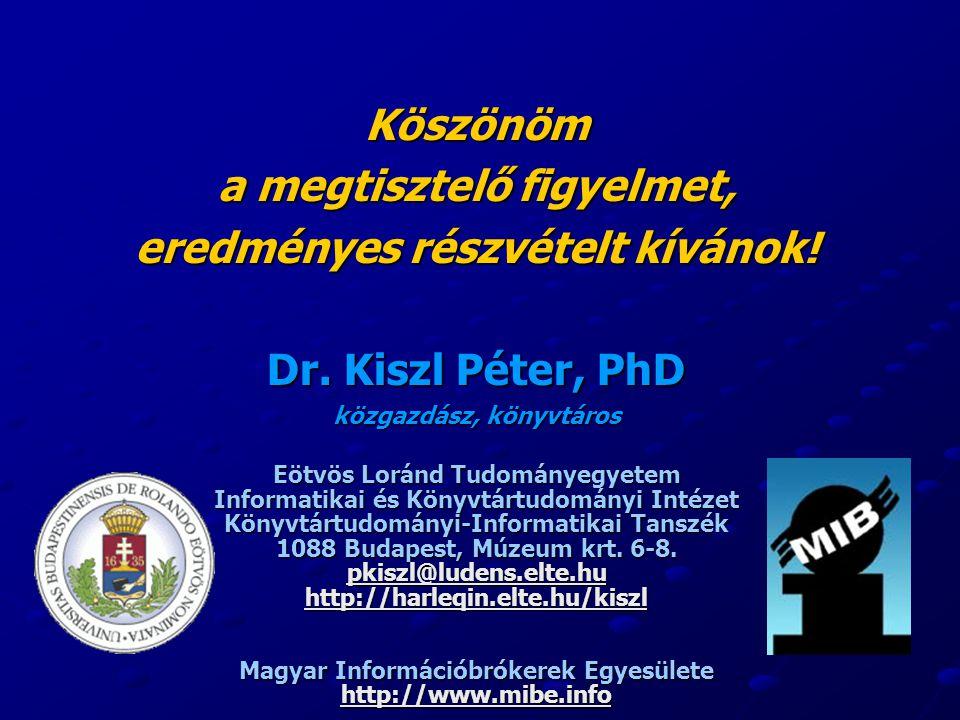 Köszönöm a megtisztelő figyelmet, eredményes részvételt kívánok! Dr. Kiszl Péter, PhD közgazdász, könyvtáros Eötvös Loránd Tudományegyetem Informatika
