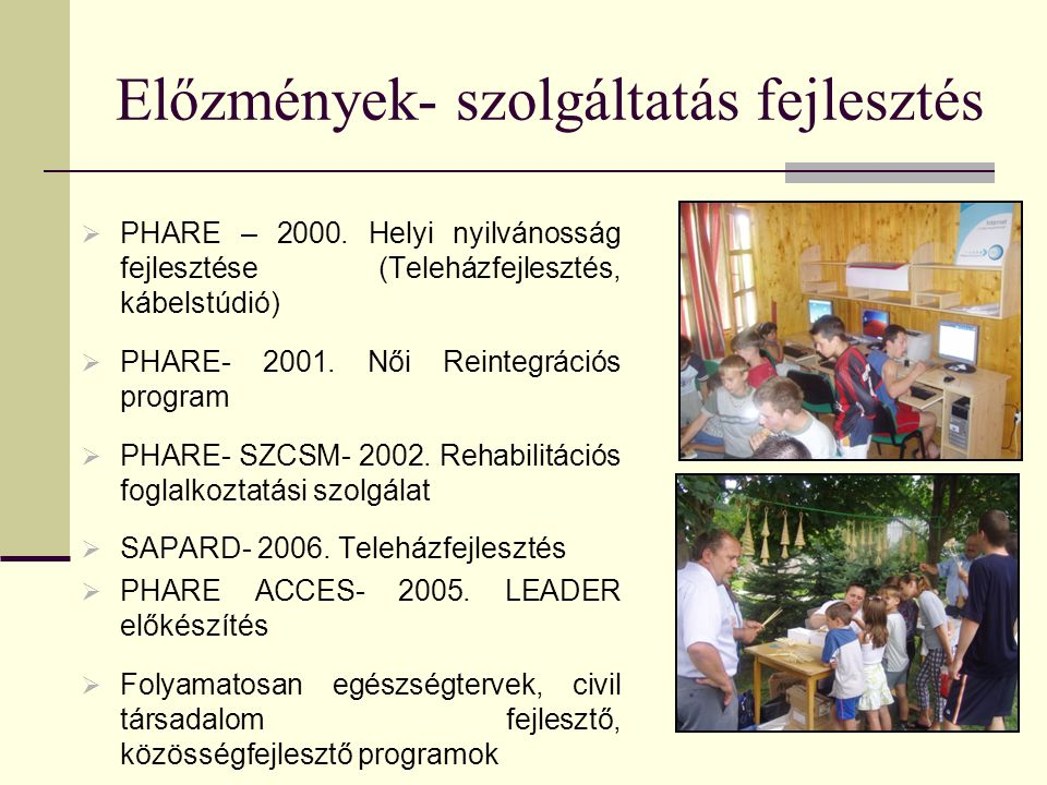 Előzmények- szolgáltatás fejlesztés  PHARE – 2000.