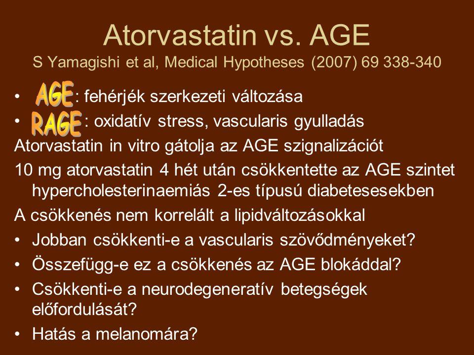 Atorvastatin vs. AGE S Yamagishi et al, Medical Hypotheses (2007) 69 338-340 : fehérjék szerkezeti változása : oxidatív stress, vascularis gyulladás A