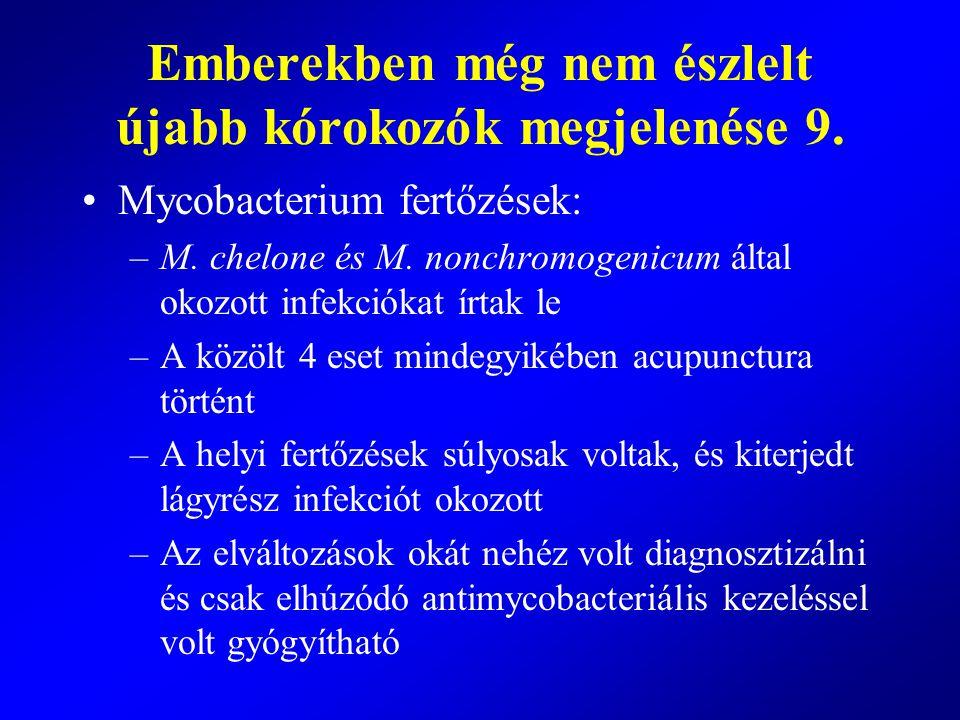 Mycobacterium fertőzések: –M. chelone és M. nonchromogenicum által okozott infekciókat írtak le –A közölt 4 eset mindegyikében acupunctura történt –A