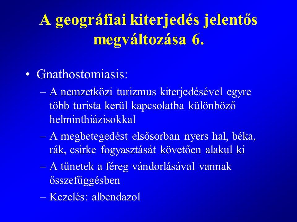 Gnathostomiasis: –A nemzetközi turizmus kiterjedésével egyre több turista kerül kapcsolatba különböző helminthiázisokkal –A megbetegedést elsősorban n