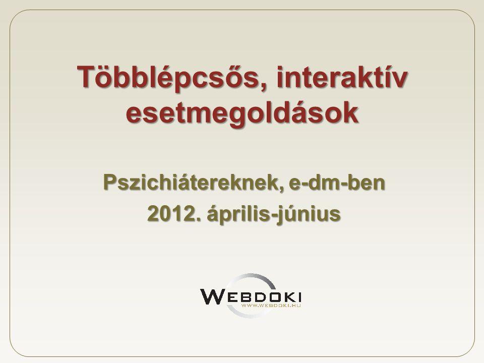 Többlépcsős, interaktív esetmegoldások Pszichiátereknek, e-dm-ben 2012. április-június