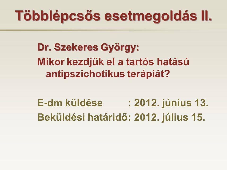 Többlépcsős esetmegoldás II. Dr. Szekeres György: Mikor kezdjük el a tartós hatású antipszichotikus terápiát? E-dm küldése: 2012. június 13. Beküldési