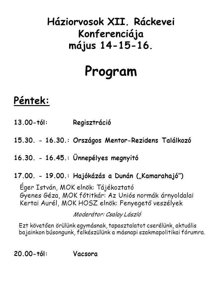 Háziorvosok XII. Ráckevei Konferenciája május 14-15-16. Program Péntek: 13.00-tól: Regisztráció 15.30. - 16.30.: Országos Mentor-Rezidens Találkozó 16