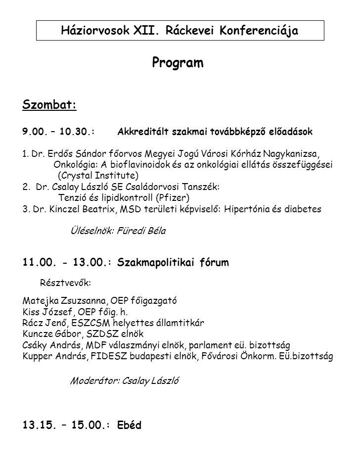 Program Szombat: 9.00. – 10.30.:Akkreditált szakmai továbbképző előadások 1. Dr. Erdős Sándor főorvos Megyei Jogú Városi Kórház Nagykanizsa, Onkológia