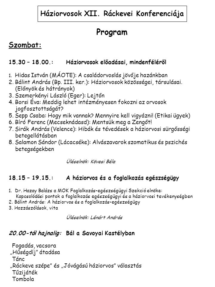 Szombat: 15.30 – 18.00.:Háziorvosok előadásai, mindenféléről 1. Hidas István (MÁOTE): A családorvoslás jövője hazánkban 2. Bálint András (Bp. III. ker