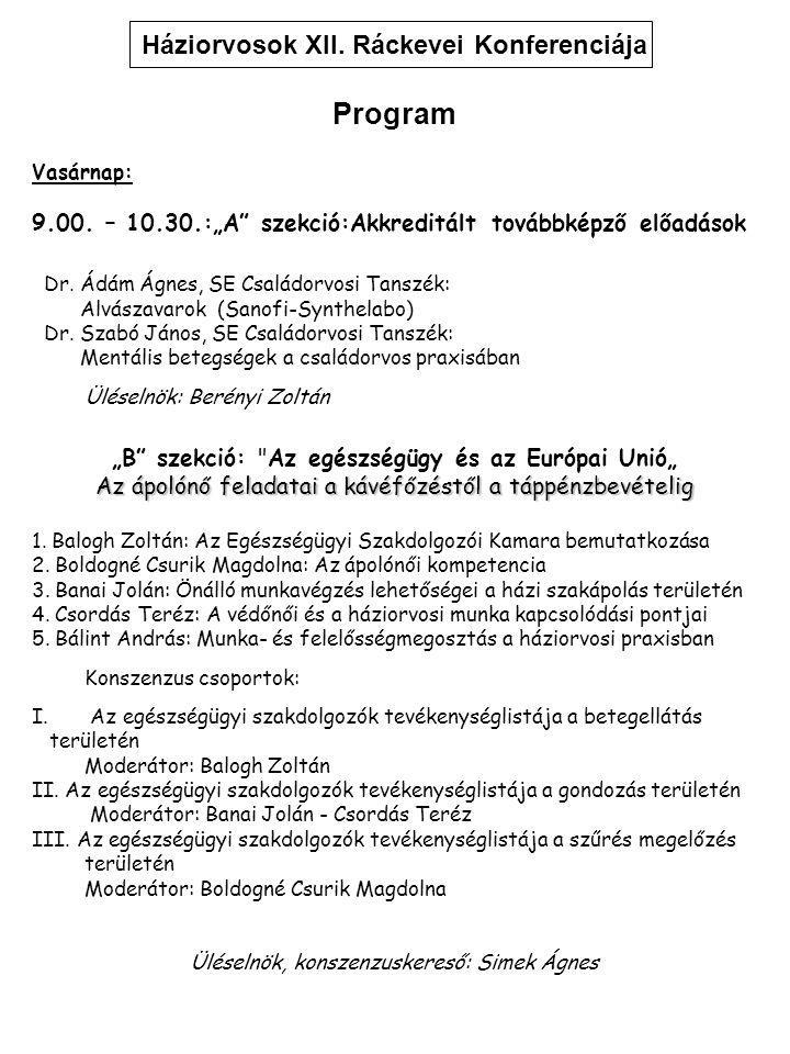 """Háziorvosok XII. Ráckevei Konferenciája Program Vasárnap: 9.00. – 10.30.:""""A"""" szekció:Akkreditált továbbképző előadások Dr. Ádám Ágnes, SE Családorvosi"""