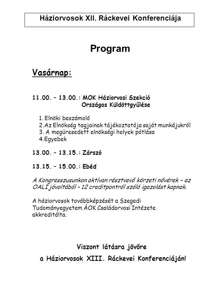 Háziorvosok XII. Ráckevei Konferenciája Program Vasárnap: 11.00. – 13.00.: MOK Háziorvosi Szekció Országos Küldöttgyűlése 1. Elnöki beszámoló 2.Az Eln