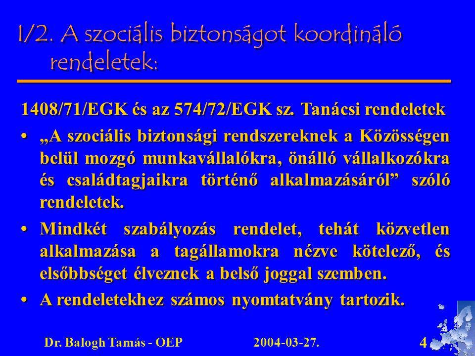 """2004-03-27.Dr. Balogh Tamás - OEP 4 1408/71/EGK és az 574/72/EGK sz. Tanácsi rendeletek """"A szociális biztonsági rendszereknek a Közösségen belül mozgó"""