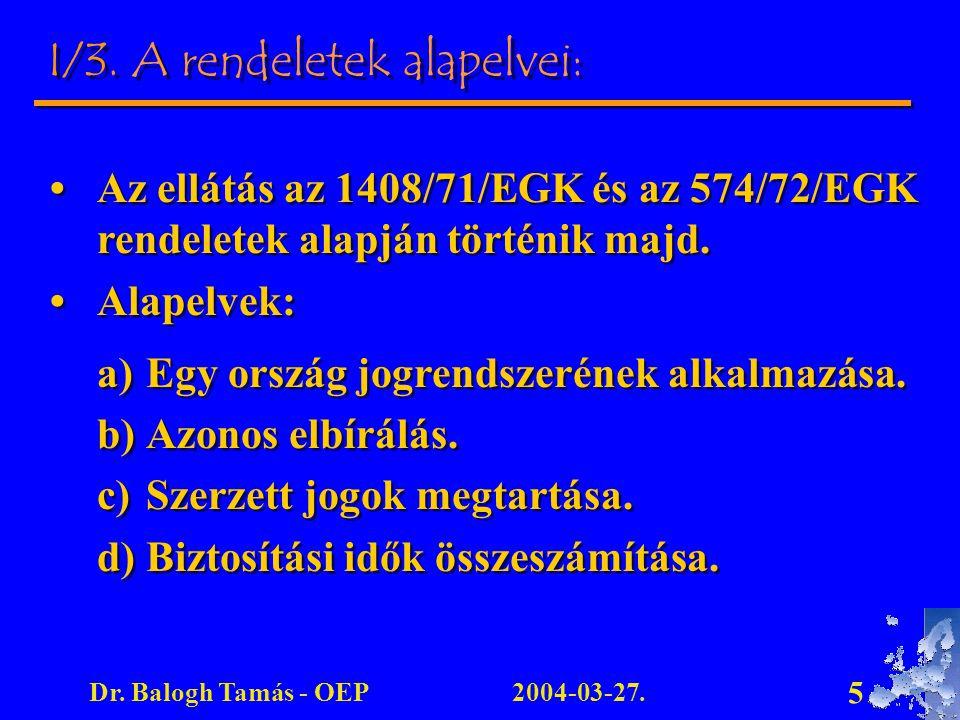 2004-03-27.Dr. Balogh Tamás - OEP 5 I/3. A rendeletek alapelvei: Az ellátás az 1408/71/EGK és az 574/72/EGK rendeletek alapján történik majd. Alapelve