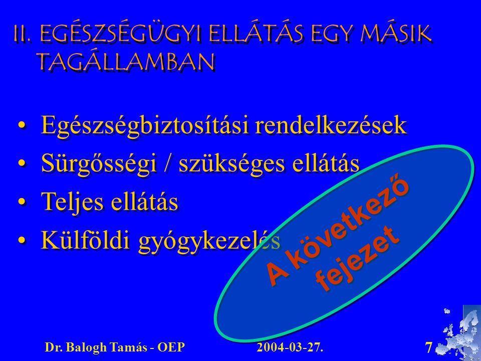 2004-03-27.Dr. Balogh Tamás - OEP 7 II. EGÉSZSÉGÜGYI ELLÁTÁS EGY MÁSIK TAGÁLLAMBAN Egészségbiztosítási rendelkezések Sürgősségi / szükséges ellátás Te