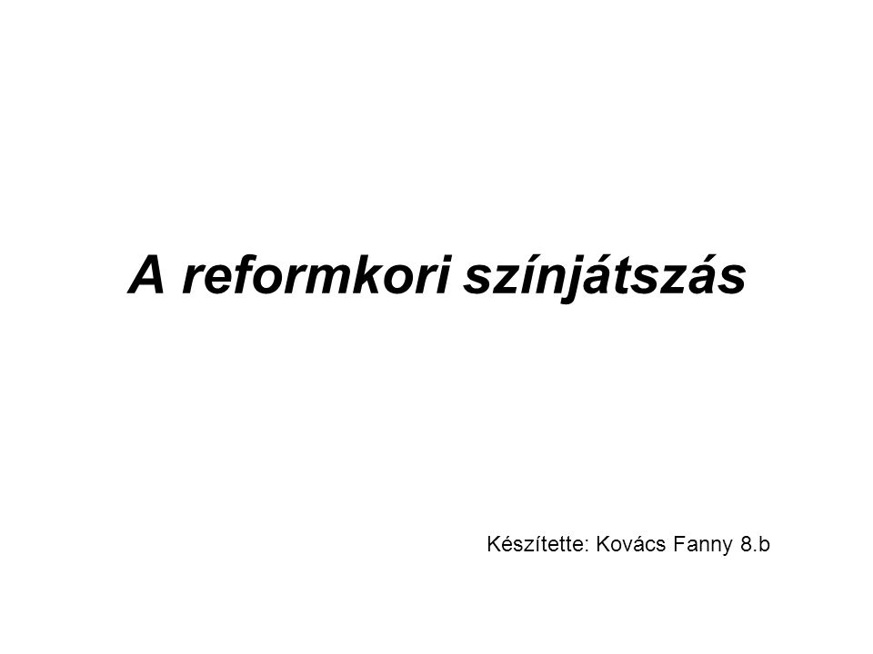 A reformkori színjátszás Készítette: Kovács Fanny 8.b