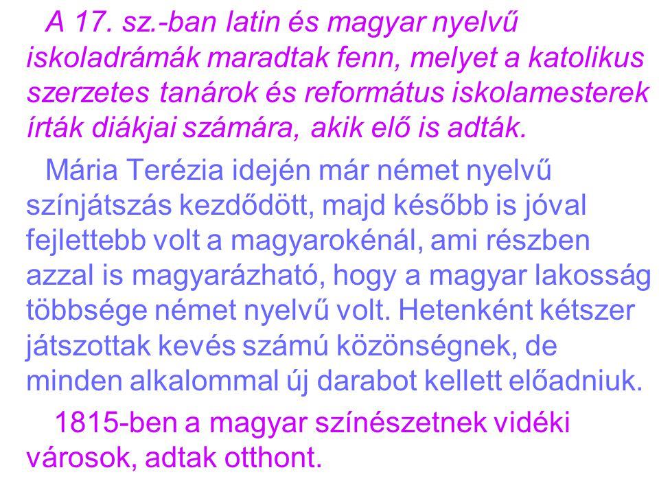 A 17. sz.-ban latin és magyar nyelvű iskoladrámák maradtak fenn, melyet a katolikus szerzetes tanárok és református iskolamesterek írták diákjai számá