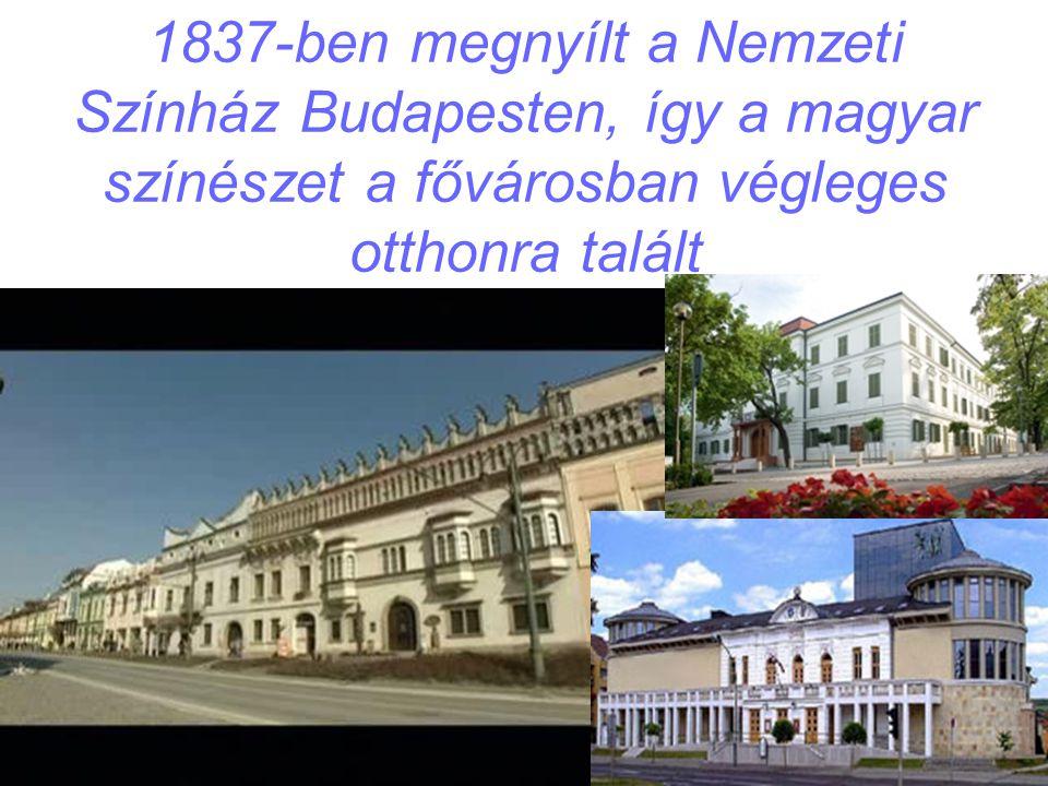 1837-ben megnyílt a Nemzeti Színház Budapesten, így a magyar színészet a fővárosban végleges otthonra talált