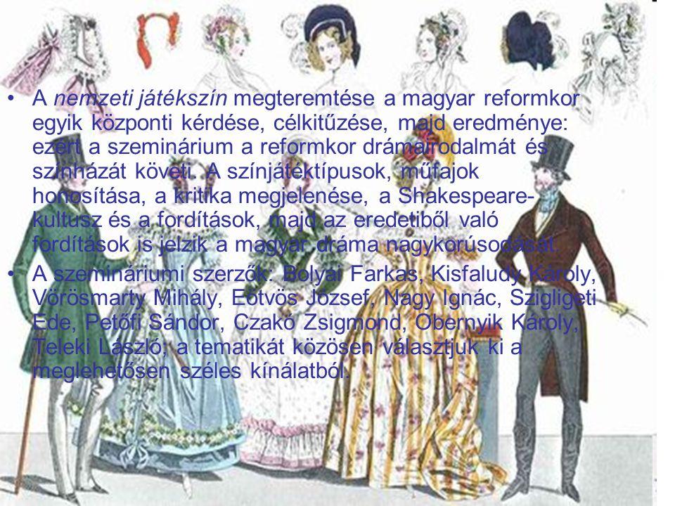 A nemzeti játékszín megteremtése a magyar reformkor egyik központi kérdése, célkitűzése, majd eredménye: ezért a szeminárium a reformkor drámairodalmát és színházát követi.