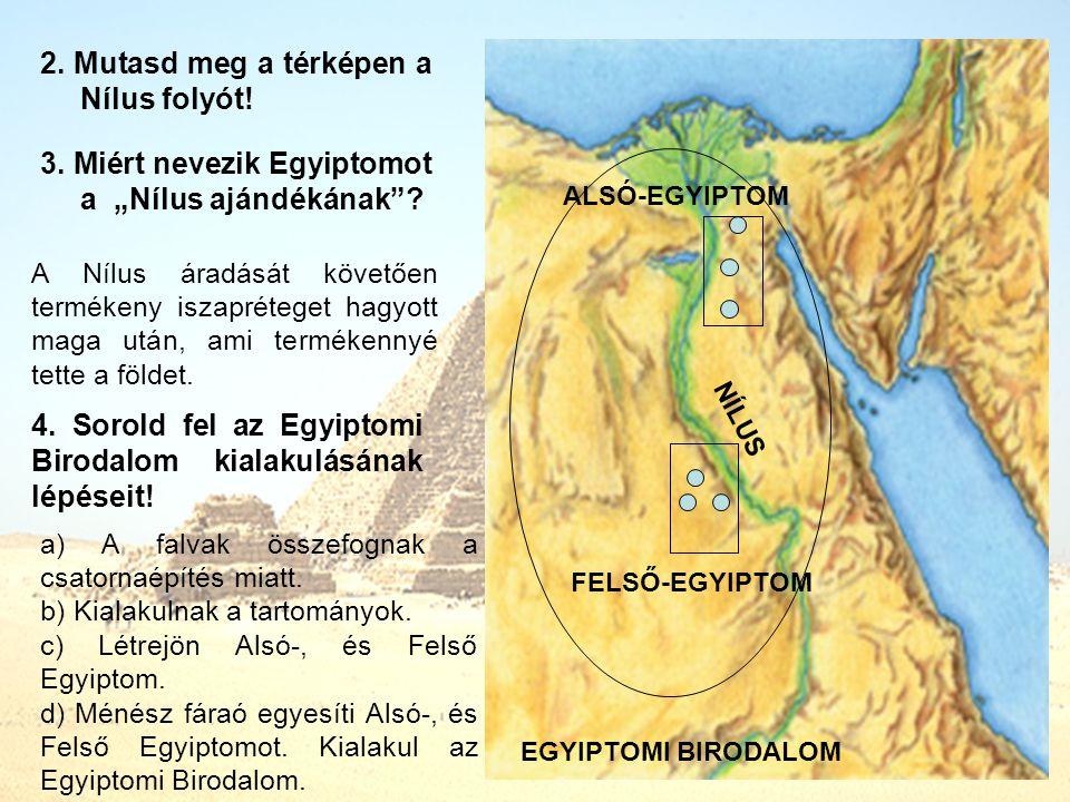 """2.Mutasd meg a térképen a Nílus folyót. 3. Miért nevezik Egyiptomot a """"Nílus ajándékának ."""