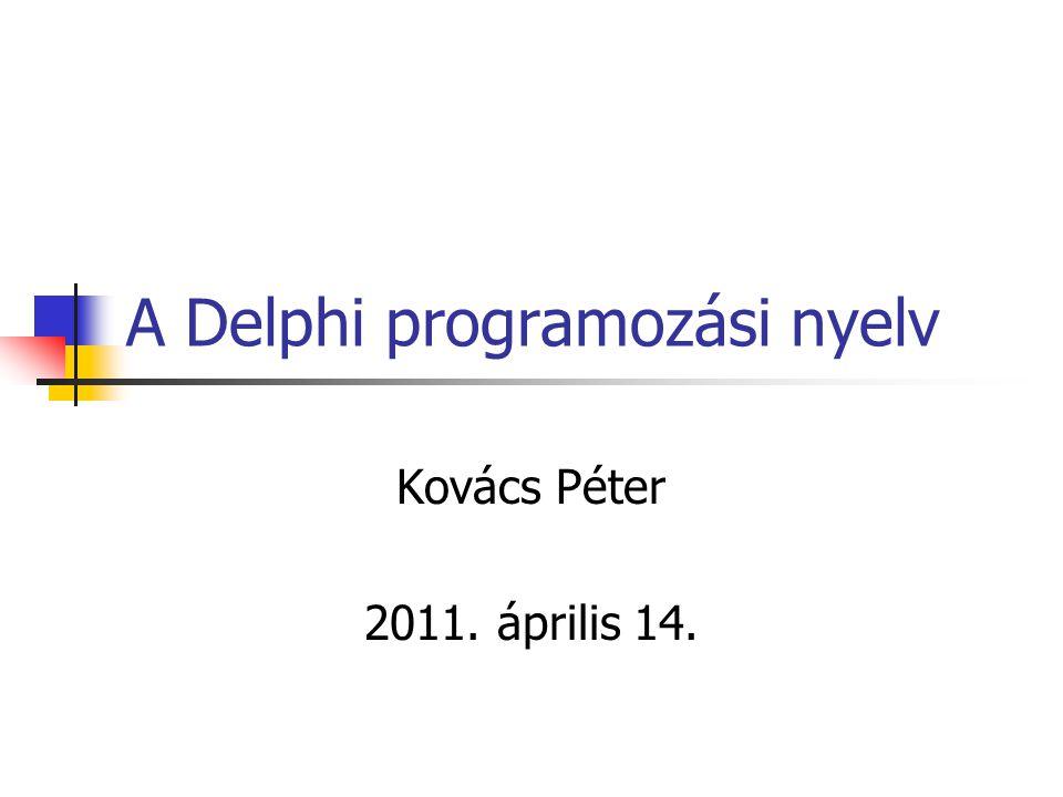 A Delphi programozási nyelv Kovács Péter 2011. április 14.