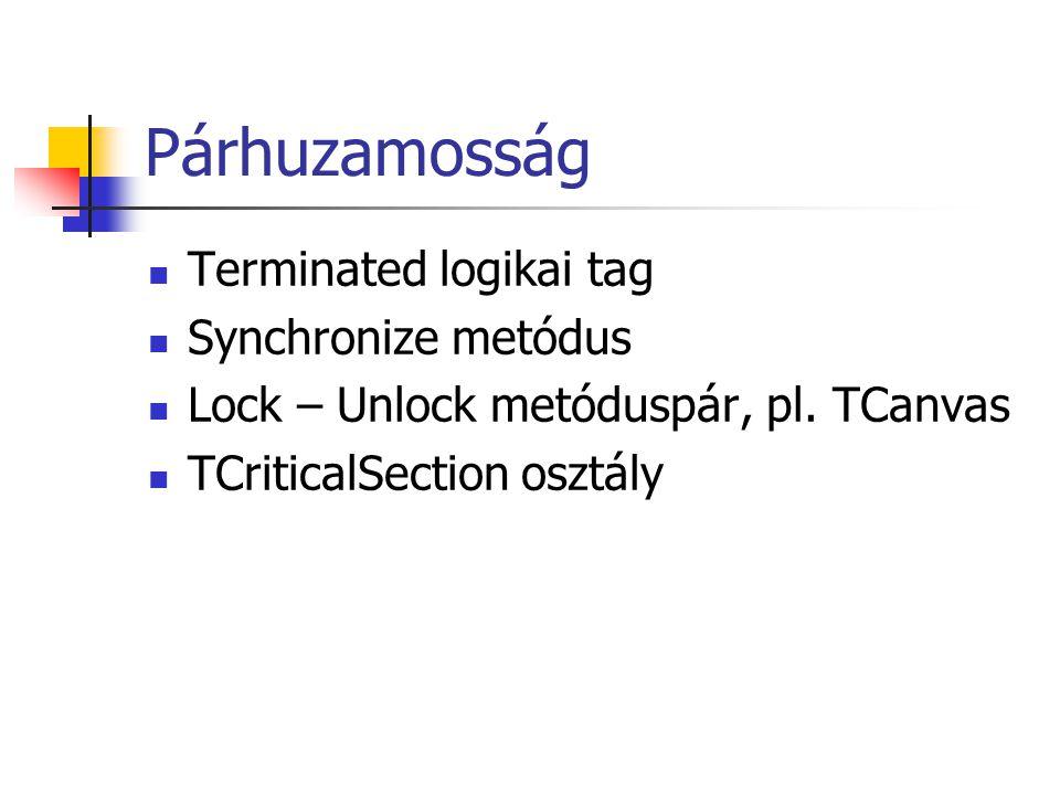 Párhuzamosság Terminated logikai tag Synchronize metódus Lock – Unlock metóduspár, pl. TCanvas TCriticalSection osztály