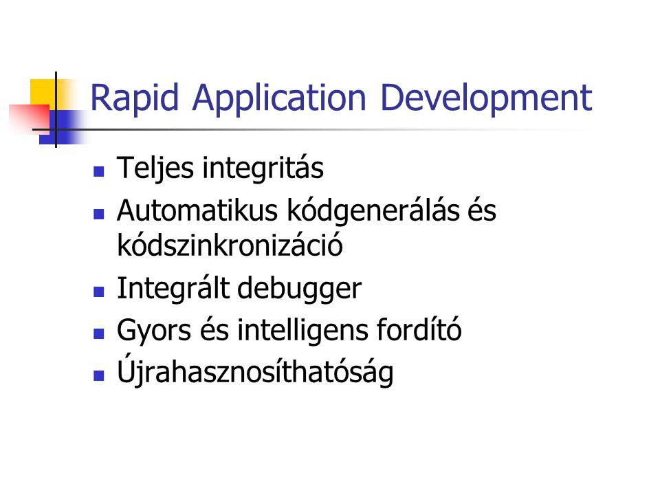Rapid Application Development Teljes integritás Automatikus kódgenerálás és kódszinkronizáció Integrált debugger Gyors és intelligens fordító Újrahasz