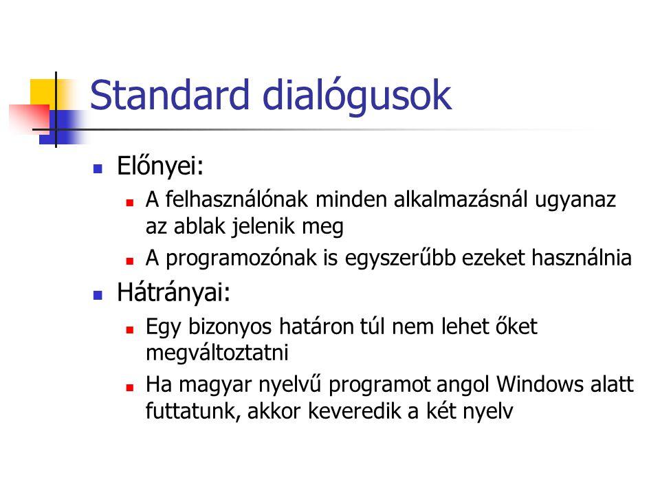 Standard dialógusok Előnyei: A felhasználónak minden alkalmazásnál ugyanaz az ablak jelenik meg A programozónak is egyszerűbb ezeket használnia Hátrán