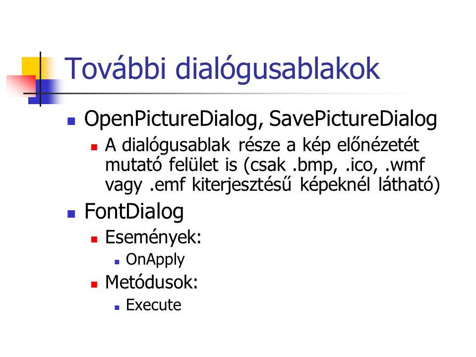 További dialógusablakok OpenPictureDialog, SavePictureDialog A dialógusablak része a kép előnézetét mutató felület is (csak.bmp,.ico,.wmf vagy.emf kit
