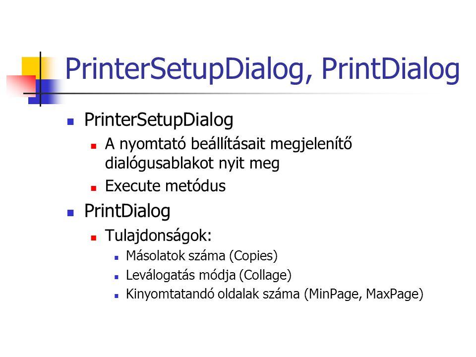 PrinterSetupDialog, PrintDialog PrinterSetupDialog A nyomtató beállításait megjelenítő dialógusablakot nyit meg Execute metódus PrintDialog Tulajdonsá