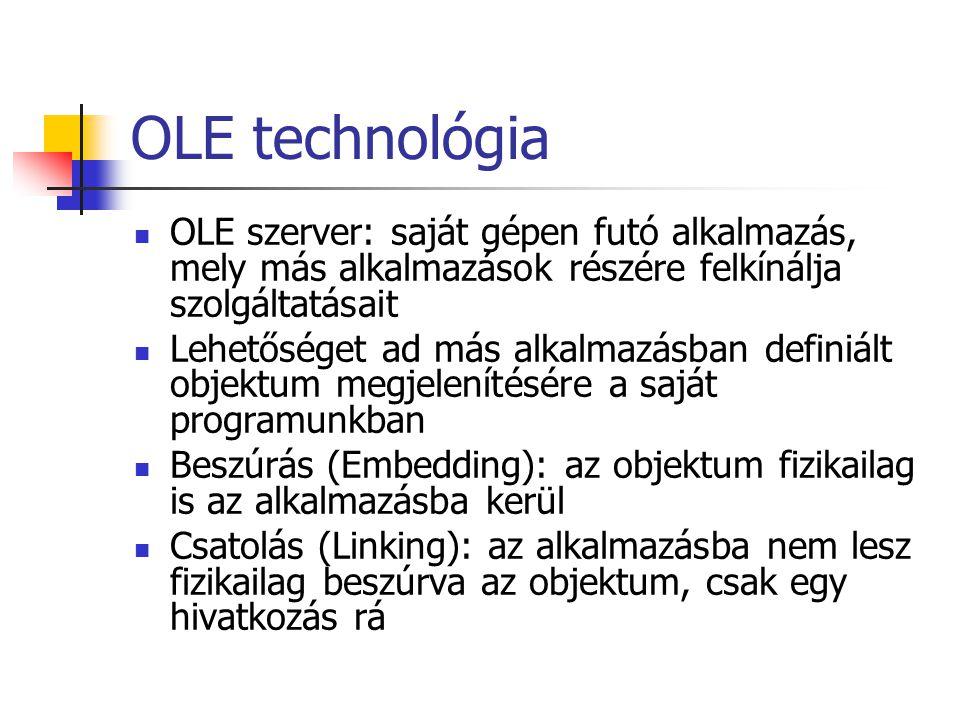 OLE technológia OLE szerver: saját gépen futó alkalmazás, mely más alkalmazások részére felkínálja szolgáltatásait Lehetőséget ad más alkalmazásban de