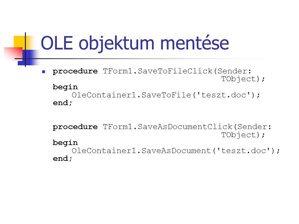 OLE objektum mentése procedure TForm1.SaveToFileClick(Sender: TObject); begin OleContainer1.SaveToFile('teszt.doc'); end; procedure TForm1.SaveAsDocum