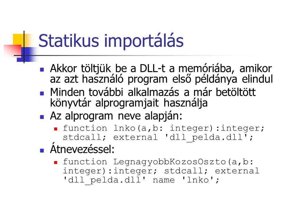 Statikus importálás Akkor töltjük be a DLL-t a memóriába, amikor az azt használó program első példánya elindul Minden további alkalmazás a már betöltö