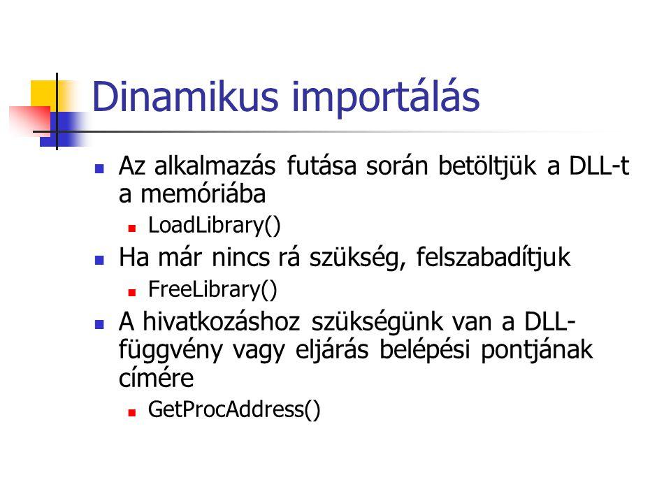 Dinamikus importálás Az alkalmazás futása során betöltjük a DLL-t a memóriába LoadLibrary() Ha már nincs rá szükség, felszabadítjuk FreeLibrary() A hi