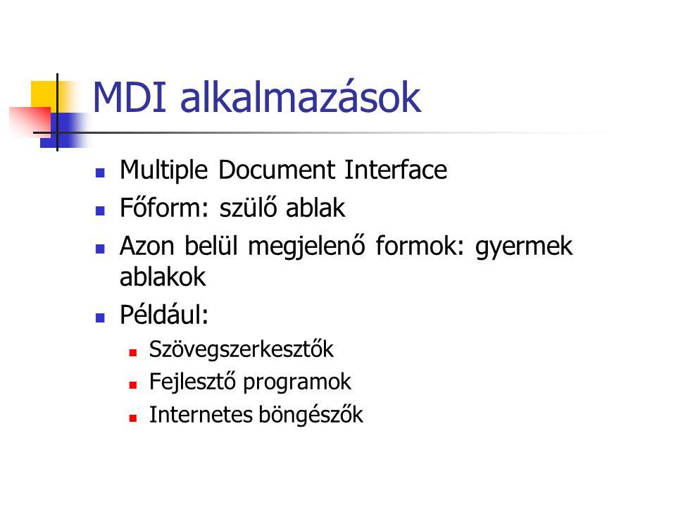 MDI alkalmazások Multiple Document Interface Főform: szülő ablak Azon belül megjelenő formok: gyermek ablakok Például: Szövegszerkesztők Fejlesztő pro