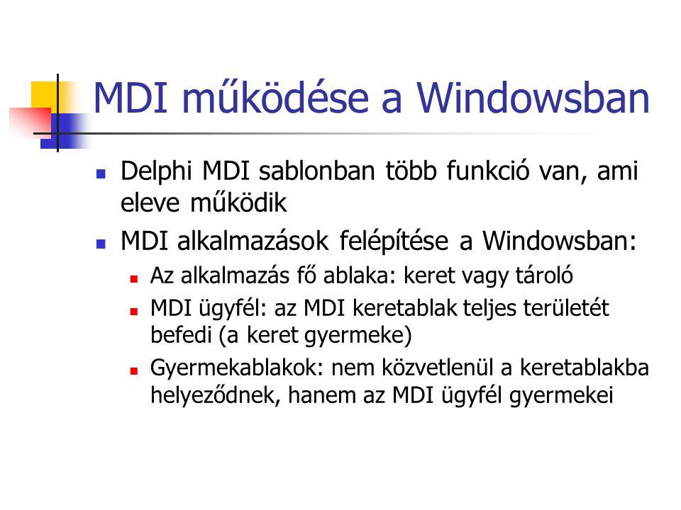 MDI működése a Windowsban Delphi MDI sablonban több funkció van, ami eleve működik MDI alkalmazások felépítése a Windowsban: Az alkalmazás fő ablaka: