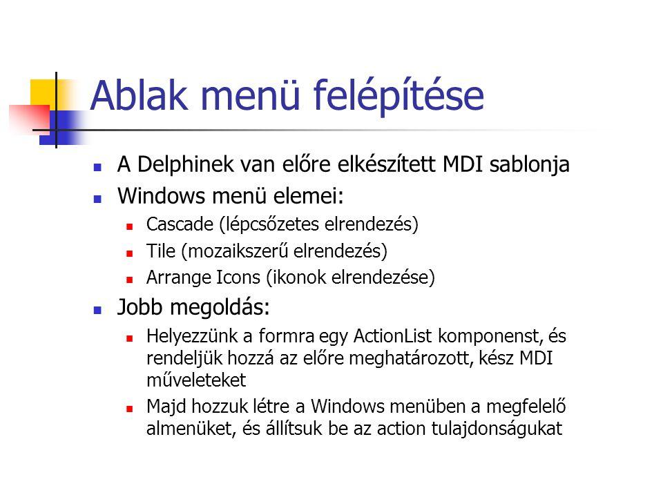 Ablak menü felépítése A Delphinek van előre elkészített MDI sablonja Windows menü elemei: Cascade (lépcsőzetes elrendezés) Tile (mozaikszerű elrendezé
