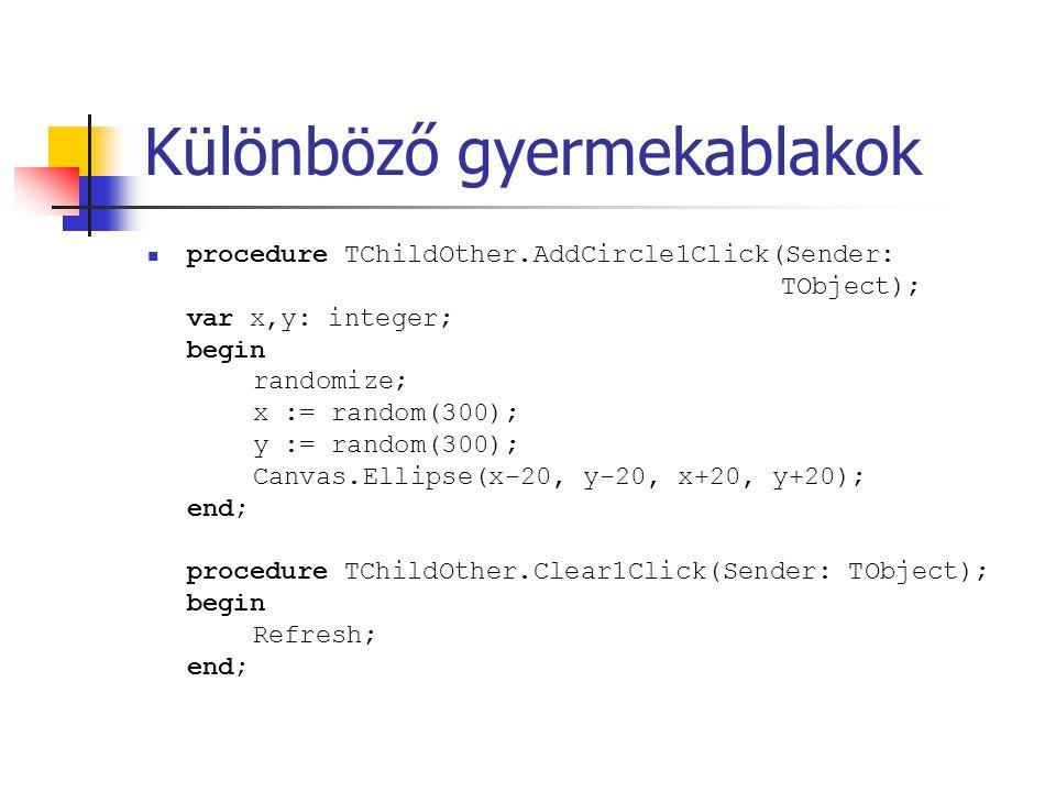 Különböző gyermekablakok procedure TChildOther.AddCircle1Click(Sender: TObject); var x,y: integer; begin randomize; x := random(300); y := random(300)