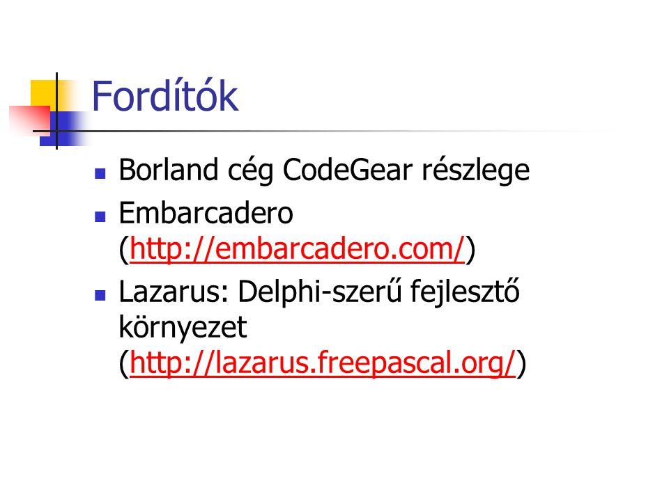 Fordítók Borland cég CodeGear részlege Embarcadero (http://embarcadero.com/)http://embarcadero.com/ Lazarus: Delphi-szerű fejlesztő környezet (http://
