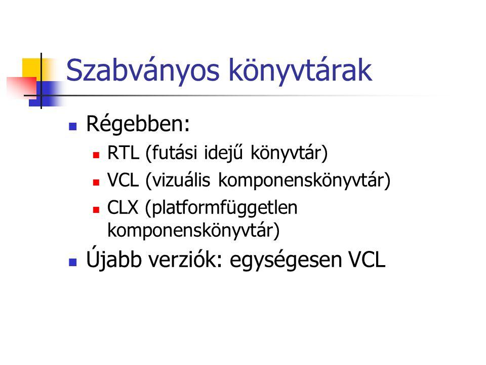 Szabványos könyvtárak Régebben: RTL (futási idejű könyvtár) VCL (vizuális komponenskönyvtár) CLX (platformfüggetlen komponenskönyvtár) Újabb verziók:
