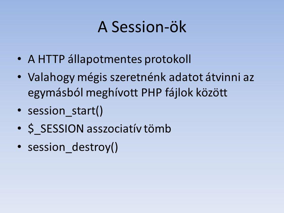 A Session-ök A HTTP állapotmentes protokoll Valahogy mégis szeretnénk adatot átvinni az egymásból meghívott PHP fájlok között session_start() $_SESSIO