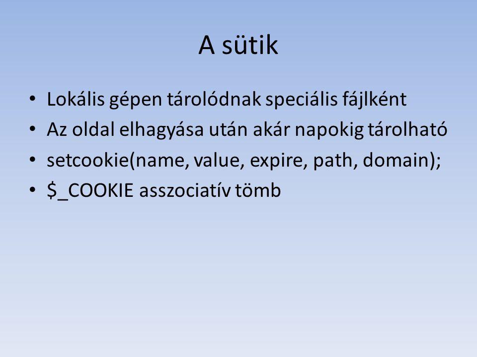 A sütik Lokális gépen tárolódnak speciális fájlként Az oldal elhagyása után akár napokig tárolható setcookie(name, value, expire, path, domain); $_COO