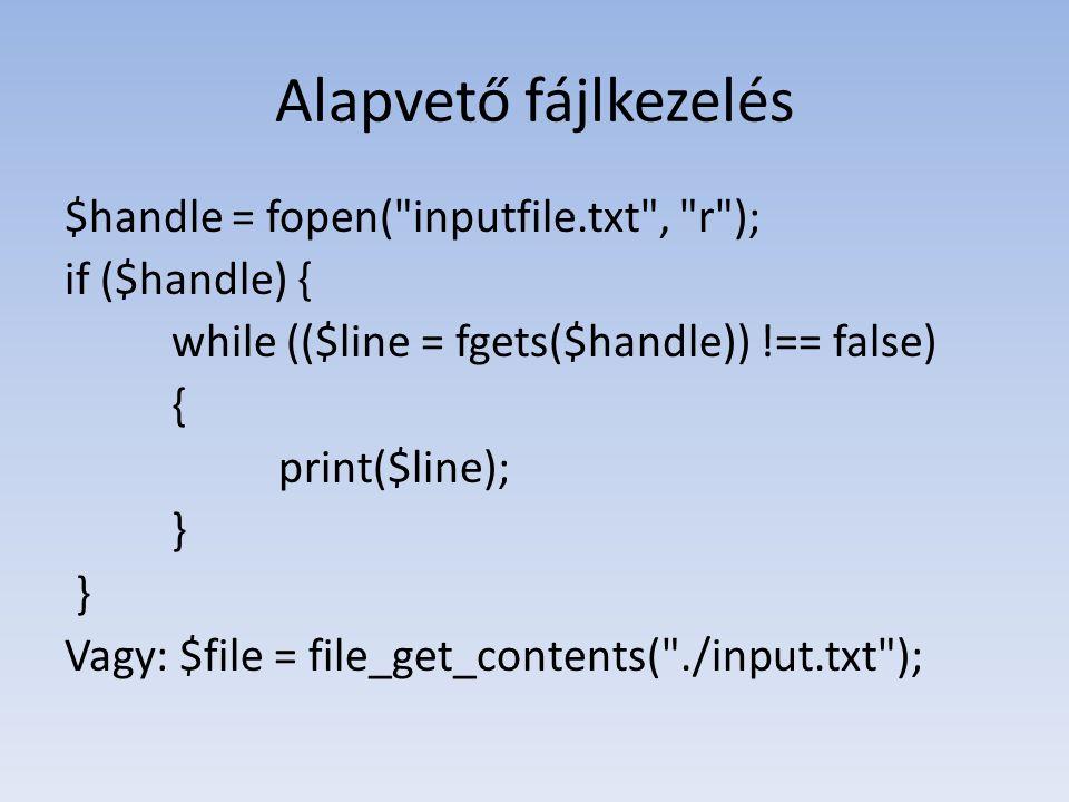 Alapvető fájlkezelés $handle = fopen(