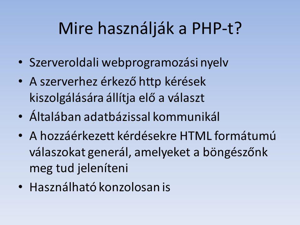 Mire használják a PHP-t? Szerveroldali webprogramozási nyelv A szerverhez érkező http kérések kiszolgálására állítja elő a választ Általában adatbázis